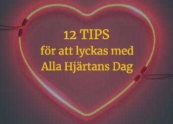 12 tips för att lyckas med Alla Hjärtans Dag