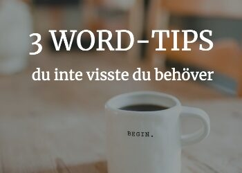 3 smarta Word-tips du inte visste du behöver