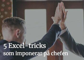5 Excel-tricks som imponerar på chefen