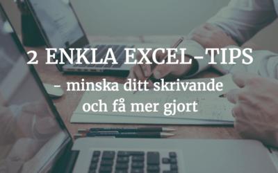 2 enkla Excel-tips – minska ditt skrivande och få mer gjort