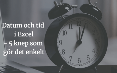 Datum och tid i Excel – 5 knep som gör det enkelt